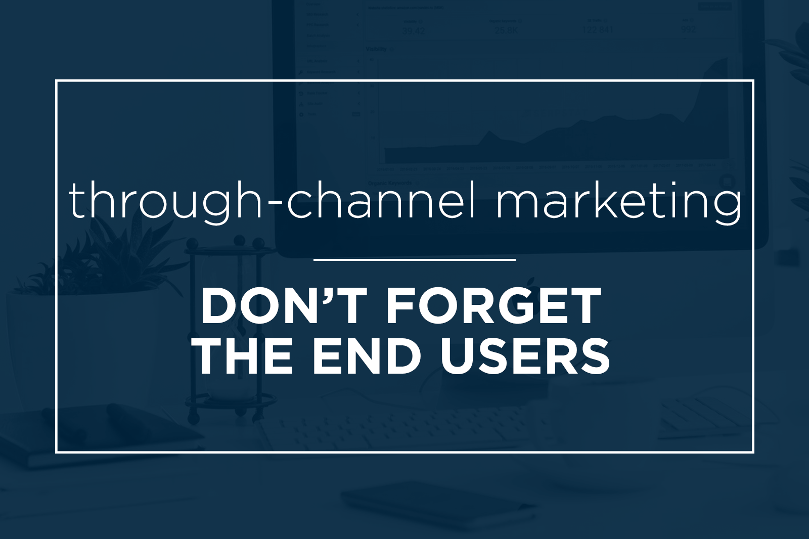Hey Through-Channel Marketers, You're Forgetting Someone